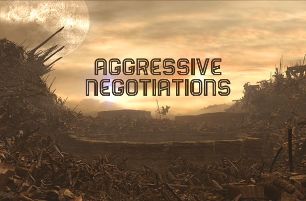 Aggressive Negotiations
